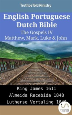 Parallel Bible Halseth English: English Portuguese Dutch Bible - The Gospels IV - Matthew, Mark, Luke & John, Truthbetold Ministry