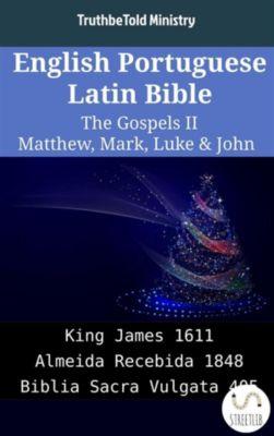 Parallel Bible Halseth English: English Portuguese Latin Bible - The Gospels II - Matthew, Mark, Luke & John, Truthbetold Ministry