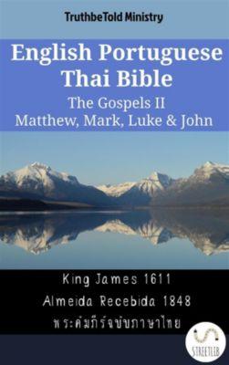 Parallel Bible Halseth English: English Portuguese Thai Bible - The Gospels II - Matthew, Mark, Luke & John, Truthbetold Ministry