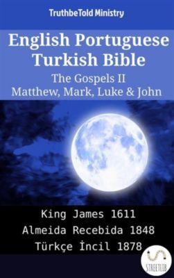 Parallel Bible Halseth English: English Portuguese Turkish Bible - The Gospels II - Matthew, Mark, Luke & John, Truthbetold Ministry