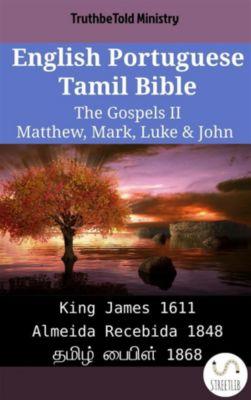 Parallel Bible Halseth English: English Portuguese Tamil Bible - The Gospels II - Matthew, Mark, Luke & John, Truthbetold Ministry