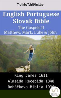 Parallel Bible Halseth English: English Portuguese Slovak Bible - The Gospels II - Matthew, Mark, Luke & John, Truthbetold Ministry