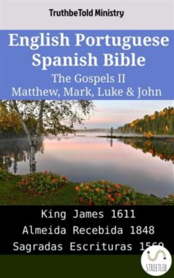 Parallel Bible Halseth English: English Portuguese Spanish Bible - The Gospels II - Matthew, Mark, Luke & John, Truthbetold Ministry