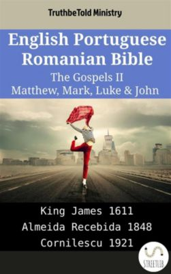 Parallel Bible Halseth English: English Portuguese Romanian Bible - The Gospels II - Matthew, Mark, Luke & John, Truthbetold Ministry