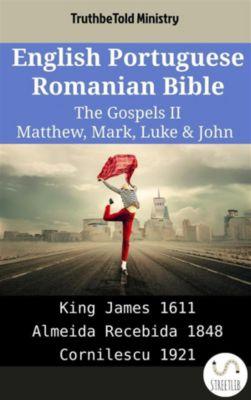 Parallel Bible Halseth English: English Portuguese Romanian Bible - The Gospels II - Matthew, Mark, Luke & John, Truthbetold Ministry