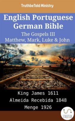Parallel Bible Halseth English: English Portuguese German Bible - The Gospels III - Matthew, Mark, Luke & John, Truthbetold Ministry