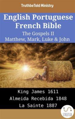 Parallel Bible Halseth English: English Portuguese French Bible - The Gospels II - Matthew, Mark, Luke & John, Truthbetold Ministry