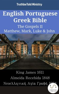 Parallel Bible Halseth English: English Portuguese Greek Bible - The Gospels II - Matthew, Mark, Luke & John, Truthbetold Ministry