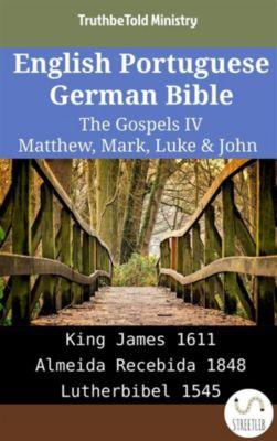 Parallel Bible Halseth English: English Portuguese German Bible - The Gospels IV - Matthew, Mark, Luke & John, Truthbetold Ministry