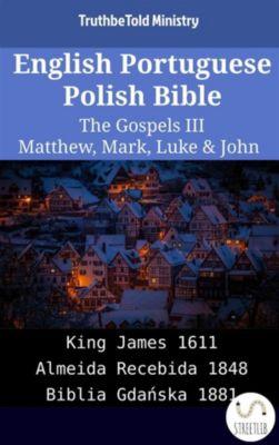 Parallel Bible Halseth English: English Portuguese Polish Bible - The Gospels III - Matthew, Mark, Luke & John, Truthbetold Ministry