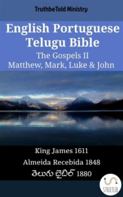 Parallel Bible Halseth English: English Portuguese Telugu Bible - The Gospels II - Matthew, Mark, Luke & John, Truthbetold Ministry