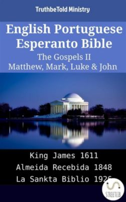 Parallel Bible Halseth English: English Portuguese Esperanto Bible - The Gospels II - Matthew, Mark, Luke & John, Truthbetold Ministry