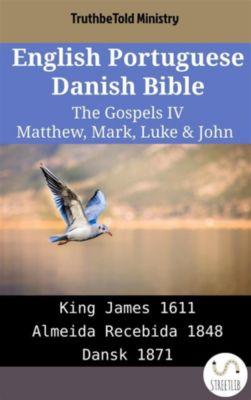 Parallel Bible Halseth English: English Portuguese Danish Bible - The Gospels IV - Matthew, Mark, Luke & John, Truthbetold Ministry