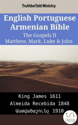 Parallel Bible Halseth English: English Portuguese Armenian Bible - The Gospels II - Matthew, Mark, Luke & John, Truthbetold Ministry, Bible Society Armenia