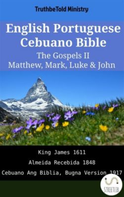 Parallel Bible Halseth English: English Portuguese Cebuano Bible - The Gospels II - Matthew, Mark, Luke & John, Truthbetold Ministry