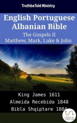 Parallel Bible Halseth English: English Portuguese Albanian Bible - The Gospels II - Matthew, Mark, Luke & John, Truthbetold Ministry