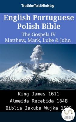Parallel Bible Halseth English: English Portuguese Polish Bible - The Gospels IV - Matthew, Mark, Luke & John, Truthbetold Ministry