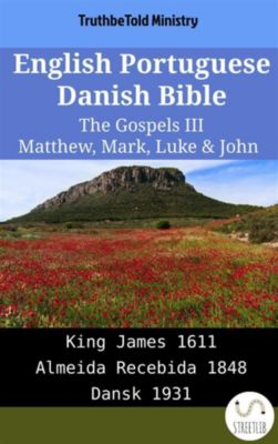 Parallel Bible Halseth English: English Portuguese Danish Bible - The Gospels III - Matthew, Mark, Luke & John, Truthbetold Ministry