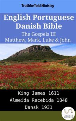 Parallel Bible Halseth English: English Portuguese Danish Bible - The Gospels III - Matthew, Mark, Luke & John, Truthbetold Ministry