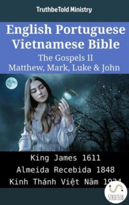Parallel Bible Halseth English: English Portuguese Vietnamese Bible - The Gospels II - Matthew, Mark, Luke & John, Truthbetold Ministry