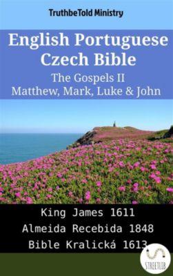 Parallel Bible Halseth English: English Portuguese Czech Bible - The Gospels II - Matthew, Mark, Luke & John, Truthbetold Ministry