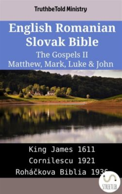 Parallel Bible Halseth English: English Romanian Slovak Bible - The Gospels II - Matthew, Mark, Luke & John, Truthbetold Ministry