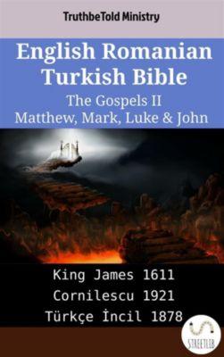Parallel Bible Halseth English: English Romanian Turkish Bible - The Gospels II - Matthew, Mark, Luke & John, Truthbetold Ministry