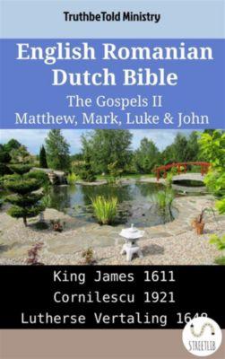 Parallel Bible Halseth English: English Romanian Dutch Bible - The Gospels II - Matthew, Mark, Luke & John, Truthbetold Ministry