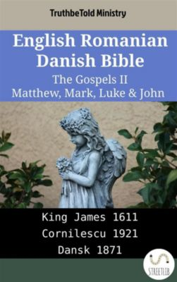 Parallel Bible Halseth English: English Romanian Danish Bible - The Gospels II - Matthew, Mark, Luke & John, Truthbetold Ministry