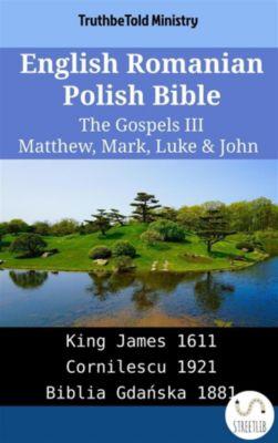 Parallel Bible Halseth English: English Romanian Polish Bible - The Gospels III - Matthew, Mark, Luke & John, Truthbetold Ministry