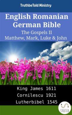 Parallel Bible Halseth English: English Romanian German Bible - The Gospels II - Matthew, Mark, Luke & John, Truthbetold Ministry