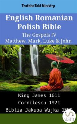 Parallel Bible Halseth English: English Romanian Polish Bible - The Gospels IV - Matthew, Mark, Luke & John, Truthbetold Ministry
