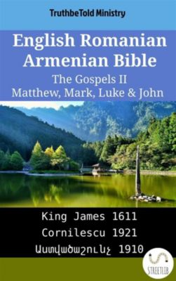 Parallel Bible Halseth English: English Romanian Armenian Bible - The Gospels II - Matthew, Mark, Luke & John, Truthbetold Ministry, Bible Society Armenia