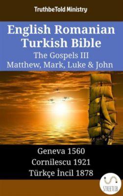 Parallel Bible Halseth English: English Romanian Turkish Bible - The Gospels III - Matthew, Mark, Luke & John, Truthbetold Ministry