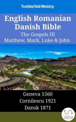 Parallel Bible Halseth English: English Romanian Danish Bible - The Gospels III - Matthew, Mark, Luke & John, Truthbetold Ministry