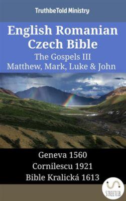 Parallel Bible Halseth English: English Romanian Czech Bible - The Gospels III - Matthew, Mark, Luke & John, Truthbetold Ministry
