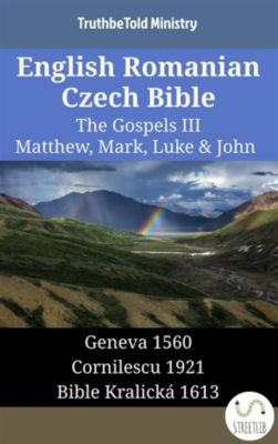 Parallel Bible Halseth English: English Romanian Czech Bible - The Gospels III - Matthew, Mark, Luke & John, Truthbetold Ministry