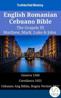 Parallel Bible Halseth English: English Romanian Cebuano Bible - The Gospels III - Matthew, Mark, Luke & John, Truthbetold Ministry