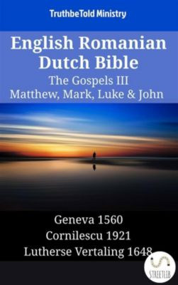 Parallel Bible Halseth English: English Romanian Dutch Bible - The Gospels III - Matthew, Mark, Luke & John, Truthbetold Ministry