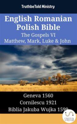 Parallel Bible Halseth English: English Romanian Polish Bible - The Gospels VI - Matthew, Mark, Luke & John, Truthbetold Ministry