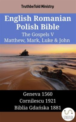 Parallel Bible Halseth English: English Romanian Polish Bible - The Gospels V - Matthew, Mark, Luke & John, Truthbetold Ministry