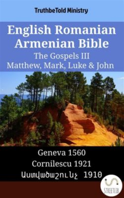 Parallel Bible Halseth English: English Romanian Armenian Bible - The Gospels III - Matthew, Mark, Luke & John, Truthbetold Ministry, Bible Society Armenia