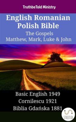 Parallel Bible Halseth English: English Romanian Polish Bible - The Gospels - Matthew, Mark, Luke & John, Truthbetold Ministry