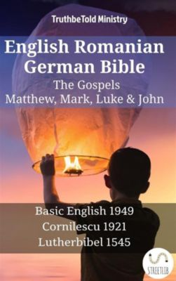Parallel Bible Halseth English: English Romanian German Bible - The Gospels - Matthew, Mark, Luke & John, Truthbetold Ministry