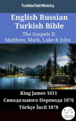 Parallel Bible Halseth English: English Russian Turkish Bible - The Gospels II - Matthew, Mark, Luke & John, Truthbetold Ministry