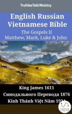 Parallel Bible Halseth English: English Russian Vietnamese Bible - The Gospels II - Matthew, Mark, Luke & John, Truthbetold Ministry