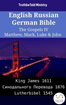 Parallel Bible Halseth English: English Russian German Bible - The Gospels IV - Matthew, Mark, Luke & John, Truthbetold Ministry