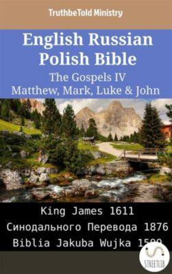 Parallel Bible Halseth English: English Russian Polish Bible - The Gospels IV - Matthew, Mark, Luke & John, Truthbetold Ministry
