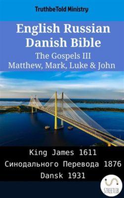 Parallel Bible Halseth English: English Russian Danish Bible - The Gospels III - Matthew, Mark, Luke & John, Truthbetold Ministry