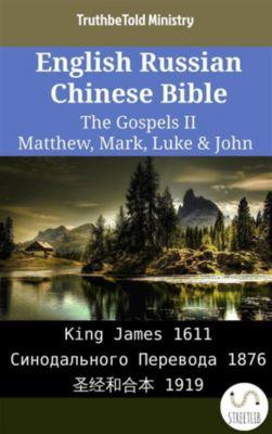 Parallel Bible Halseth English: English Russian Chinese Bible - The Gospels II - Matthew, Mark, Luke & John, Truthbetold Ministry